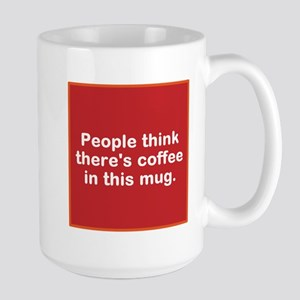 People think theres coffee in this mug. Mugs
